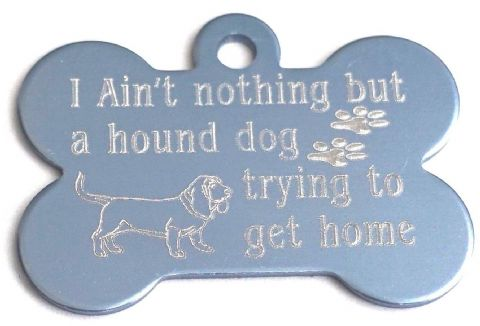 FUNNY DOG TAG AINT NOTHING BUT A HOUND DOG TRYING TO GET HOME PERSONALISED TAG